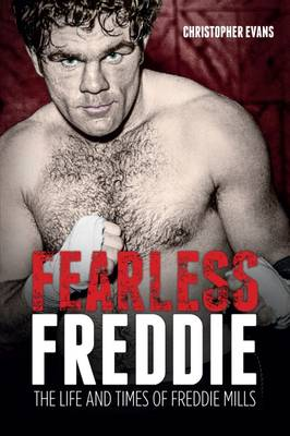 Fearless Freddie: The Life and Times of Freddie Mills (Hardback)