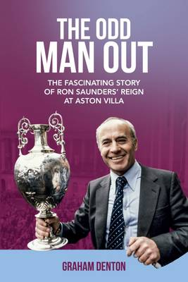 The Odd Man Out: The Fascinating Story of Ron Saunders' Reign at Aston Villa (Hardback)