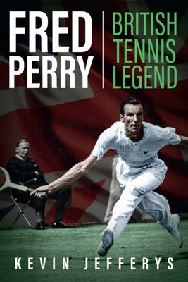 Fred Perry: British Tennis Legend (Hardback)