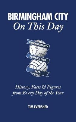 Birmingham City on This Day: History, Facts & Figures from Every Day of the Year (Hardback)