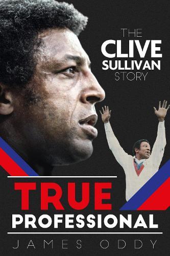 True Professional: The Clive Sullivan Story (Hardback)