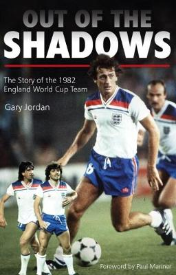 Out of the Shadows: The Story of the 1982 England World Cup Team (Paperback)