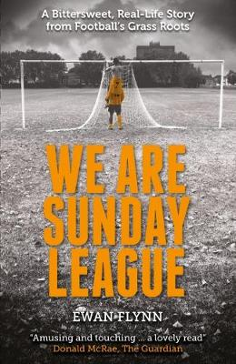 We are Sunday League: A Bittersweet, Real-Life Story from Football's Grass Roots (Paperback)