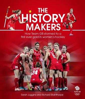The History Makers: How Team GB Stormed to a First Ever Gold in Women's Hockey (Hardback)