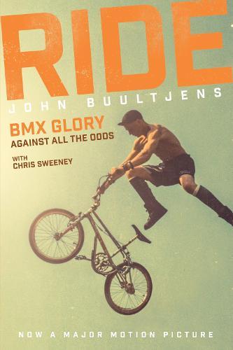 Ride: BMX Glory, Against All the Odds, the John Buultjens Story (Hardback)