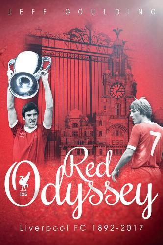 Red Odyssey: Liverpool FC 1892-2017 (Hardback)