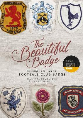 The Beautiful Badge: The Stories Behind the Football Club Badge (Hardback)