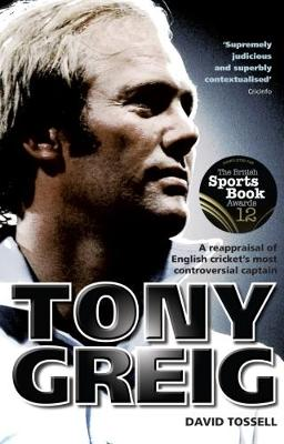 Tony Greig: A Reappraisal of English Cricket's Most Controversial Captain (Paperback)