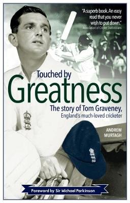 Touched by Greatness: The Story of Tom Graveney, England's Much Loved Cricketer (Paperback)