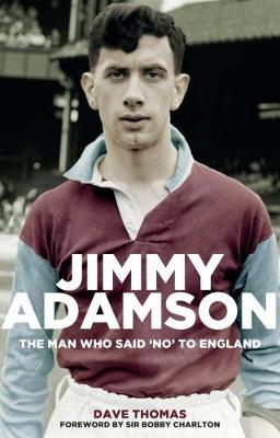 Jimmy Adamson: The Man Who Said No to England (Paperback)