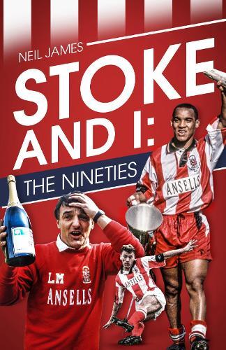 Stoke and I: The Nineties (Hardback)