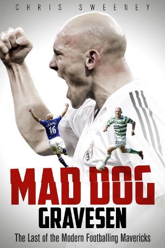 Mad Dog Gravesen: The Last of the Modern Footballing Mavericks (Hardback)