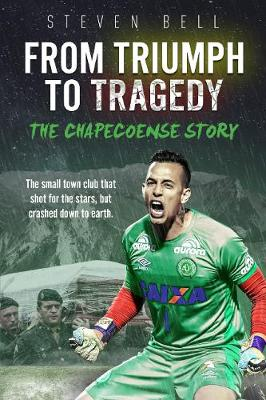 From Triumph to Tragedy: The Chapecoense Story (Paperback)