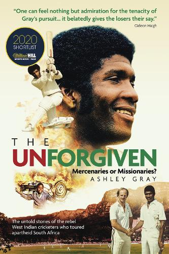 The Unforgiven: Missionaries or Mercenaries? The Untold Story of the Rebel West Indian Cricketers Who Toured Apartheid South Africa (Paperback)