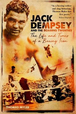 Jack Dempsey and the Roaring Twenties: The Life and Times of a Boxing Icon (Hardback)