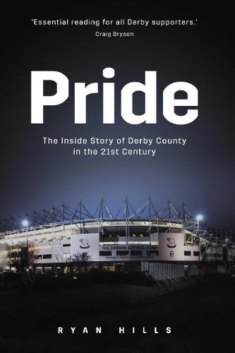 Pride: The Inside Story of Derby County in the 21st Century (Hardback)