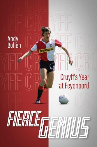 Fierce Genius: Cruyff's Year at Feyenoord (Hardback)