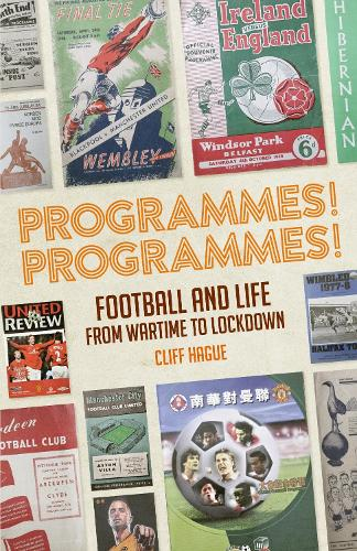 Programmes! Programmes!: Football and Life from Wartime to Lockdown (Hardback)