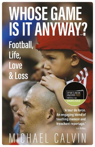 Whose Game Is It Anyway?: Football, Life, Love & Loss (Hardback)