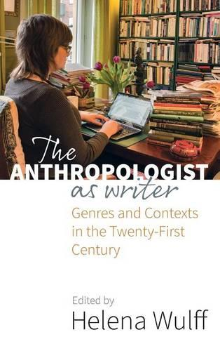 The Anthropologist as Writer: Genres and Contexts in the Twenty-First Century (Hardback)