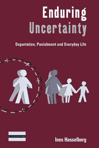 Enduring Uncertainty: Deportation, Punishment and Everyday Life - Dislocations 17 (Hardback)