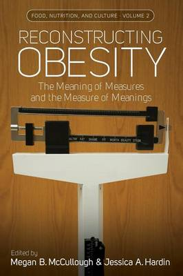 Reconstructing Obesity: The Meaning of Measures and the Measure of Meanings - Food, Nutrition, and Culture 2 (Paperback)