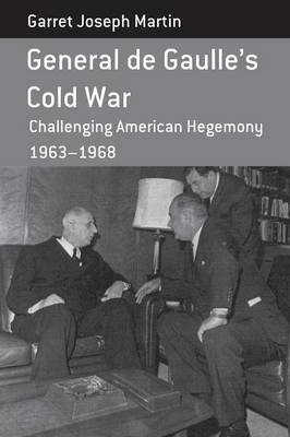 General de Gaulle's Cold War: Challenging American Hegemony, 1963-68 - Berghahn Monographs in French Studies 13 (Paperback)