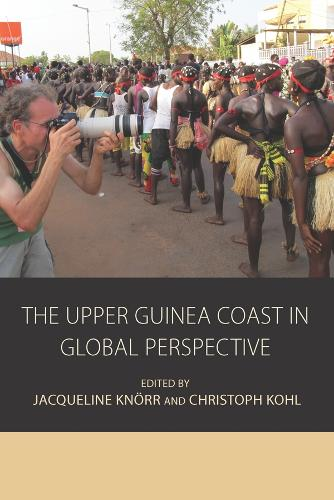 The Upper Guinea Coast in Global Perspective - Integration and Conflict Studies 12 (Hardback)