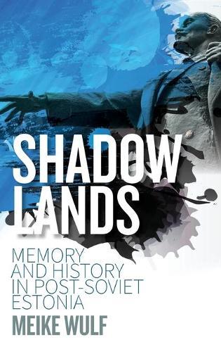 Shadowlands: Memory and History in Post-Soviet Estonia (Hardback)
