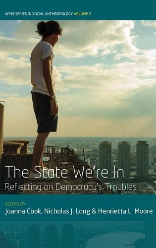 The State We're In: Reflecting on Democracy's Troubles - WYSE Series in Social Anthropology (Hardback)