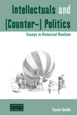 Intellectuals and (Counter-) Politics: Essays in Historical Realism - Dislocations (Paperback)