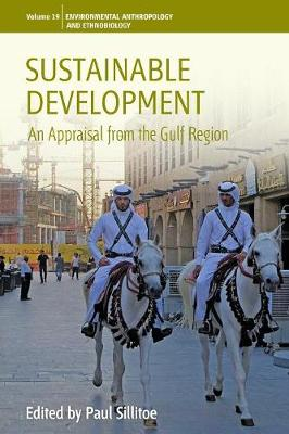 Sustainable Development: An Appraisal from the Gulf Region - Environmental Anthropology and Ethnobiology 19 (Paperback)