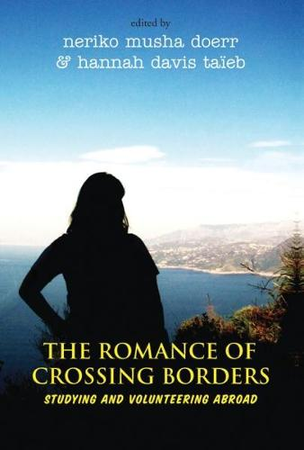 The Romance of Crossing Borders: Studying and Volunteering Abroad (Hardback)