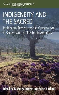 Indigeneity and the Sacred: Indigenous Revival and the Conservation of Sacred Natural Sites in the Americas - Environmental Anthropology and Ethnobiology 22 (Hardback)