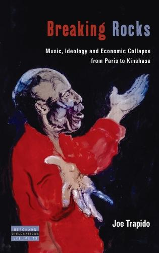 Breaking Rocks: Music, Ideology and Economic Collapse, from Paris to Kinshasa - Dislocations 19 (Hardback)