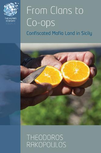 From Clans to Co-ops: Confiscated Mafia Land in Sicily - The Human Economy 4 (Hardback)