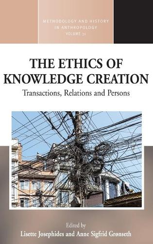 The Ethics of Knowledge Creation: Transactions, Relations, and Persons - Methodology & History in Anthropology 31 (Hardback)