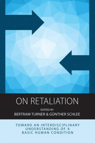On Retaliation: Towards an Interdisciplinary Understanding of a Basic Human Condition - Integration and Conflict Studies 15 (Hardback)