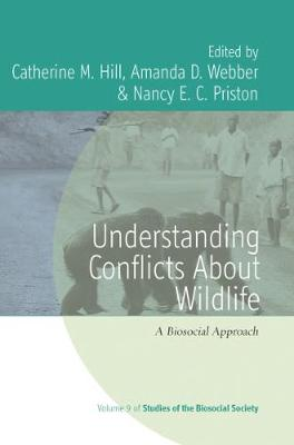 Understanding Conflicts about Wildlife: A Biosocial Approach - Studies of the Biosocial Society 9 (Hardback)