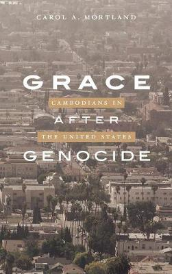 Grace after Genocide: Cambodians in the United States (Hardback)