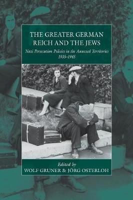 The Greater German Reich and the Jews: Nazi Persecution Policies in the Annexed Territories 1935-1945 - War and Genocide 20 (Paperback)