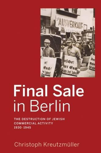 Final Sale in Berlin: The Destruction of Jewish Commercial Activity, 1930-1945 (Paperback)