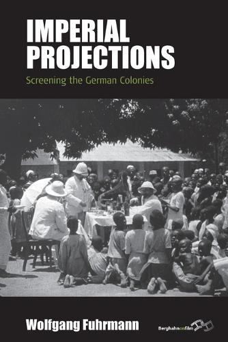 Imperial Projections: Screening the German Colonies - Film Europa 17 (Paperback)