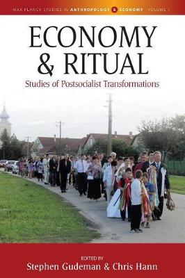 Economy and Ritual: Studies of Postsocialist Transformations - Max Planck Studies in Anthropology and Economy 1 (Paperback)