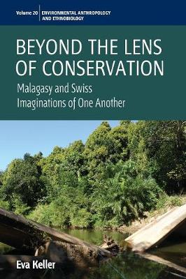 Beyond the Lens of Conservation: Malagasy and Swiss Imaginations of One Another - Environmental Anthropology and Ethnobiology 20 (Paperback)