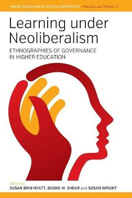 Learning Under Neoliberalism: Ethnographies of Governance in Higher Education - Higher Education in Critical Perspective: Practices and Policies 1 (Paperback)