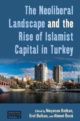 The Neoliberal Landscape and the Rise of Islamist Capital in Turkey - Dislocations 14 (Paperback)