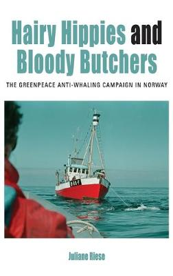 Hairy Hippies and Bloody Butchers: The Greenpeace Anti-Whaling Campaign in Norway - Protest, Culture & Society 21 (Hardback)