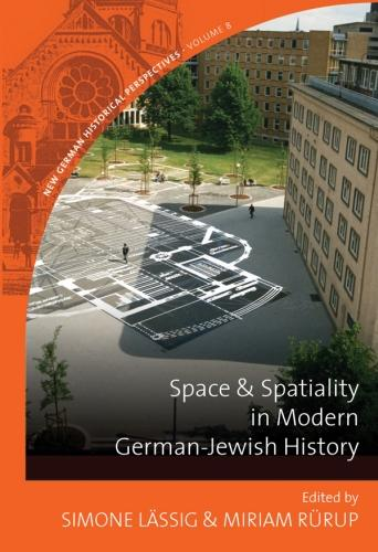Space and Spatiality in Modern German-Jewish History - New German Historical Perspectives 8 (Hardback)