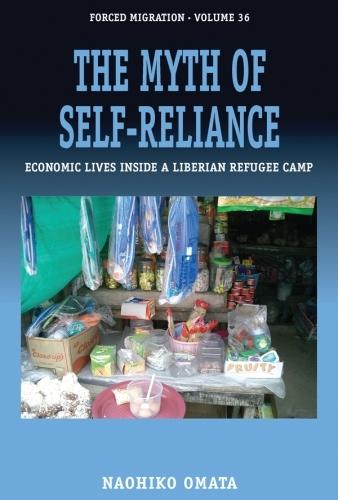 The Myth of Self-Reliance: Economic Lives Inside a Liberian Refugee Camp - Forced Migration 36 (Hardback)